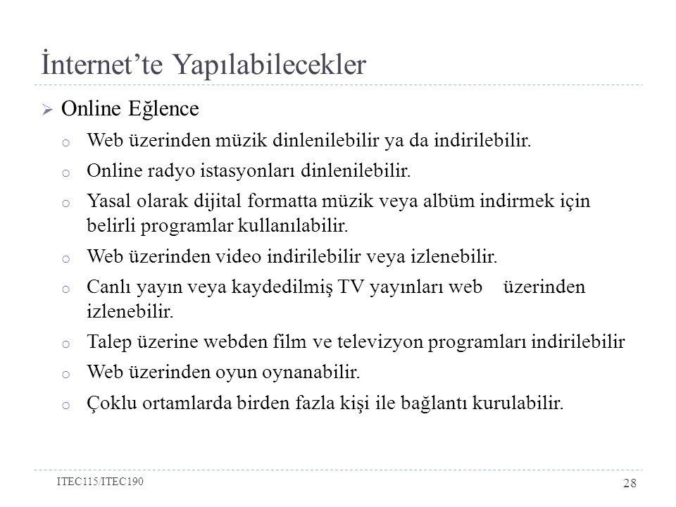 İnternet'te Yapılabilecekler  Online Eğlence o Web üzerinden müzik dinlenilebilir ya da indirilebilir. o Online radyo istasyonları dinlenilebilir. o