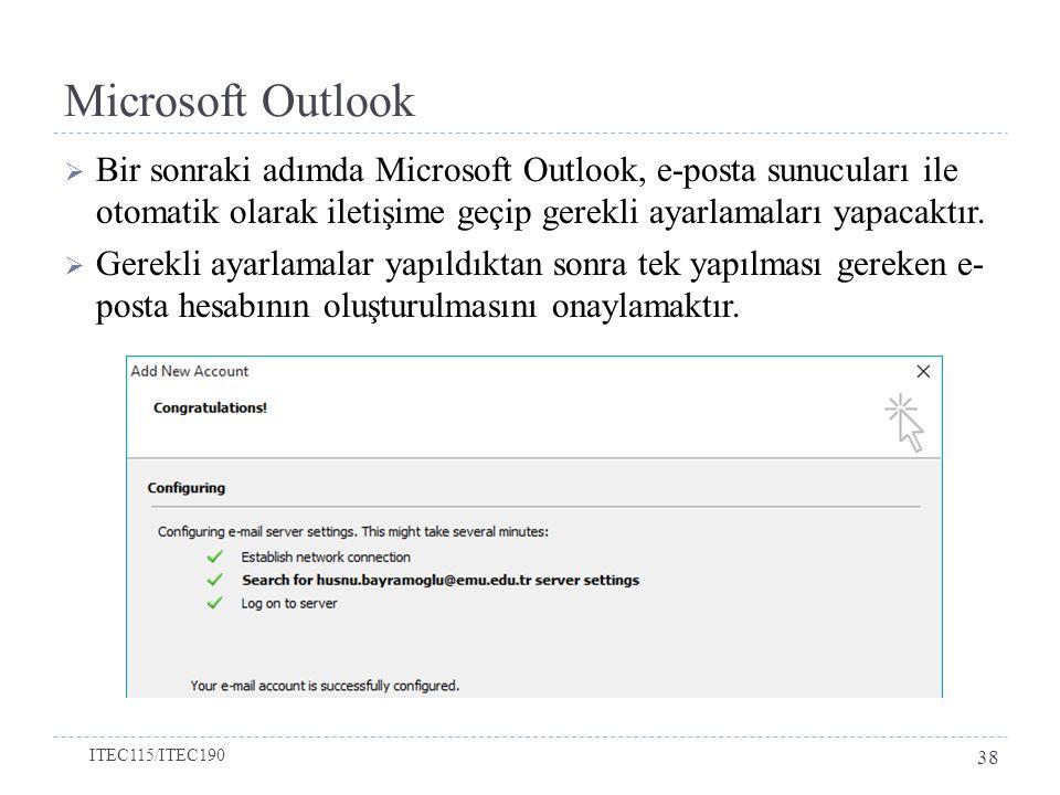 Microsoft Outlook  Bir sonraki adımda Microsoft Outlook, e-posta sunucuları ile otomatik olarak iletişime geçip gerekli ayarlamaları yapacaktır.  Ge