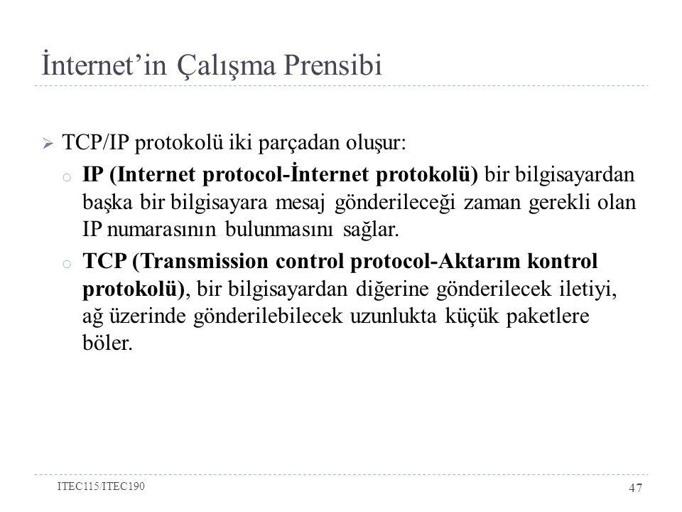 İnternet'in Çalışma Prensibi  TCP/IP protokolü iki parçadan oluşur: o IP (Internet protocol-İnternet protokolü) bir bilgisayardan başka bir bilgisaya