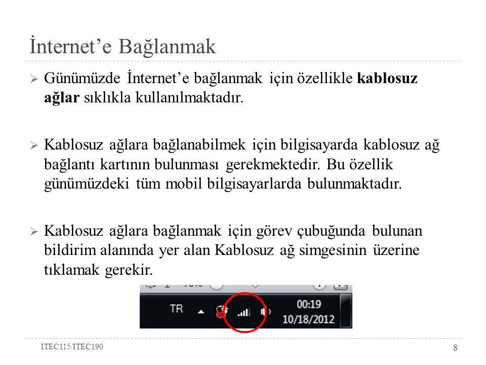 İnternet'e Bağlanmak  Günümüzde İnternet'e bağlanmak için özellikle kablosuz ağlar sıklıkla kullanılmaktadır.  Kablosuz ağlara bağlanabilmek için bi
