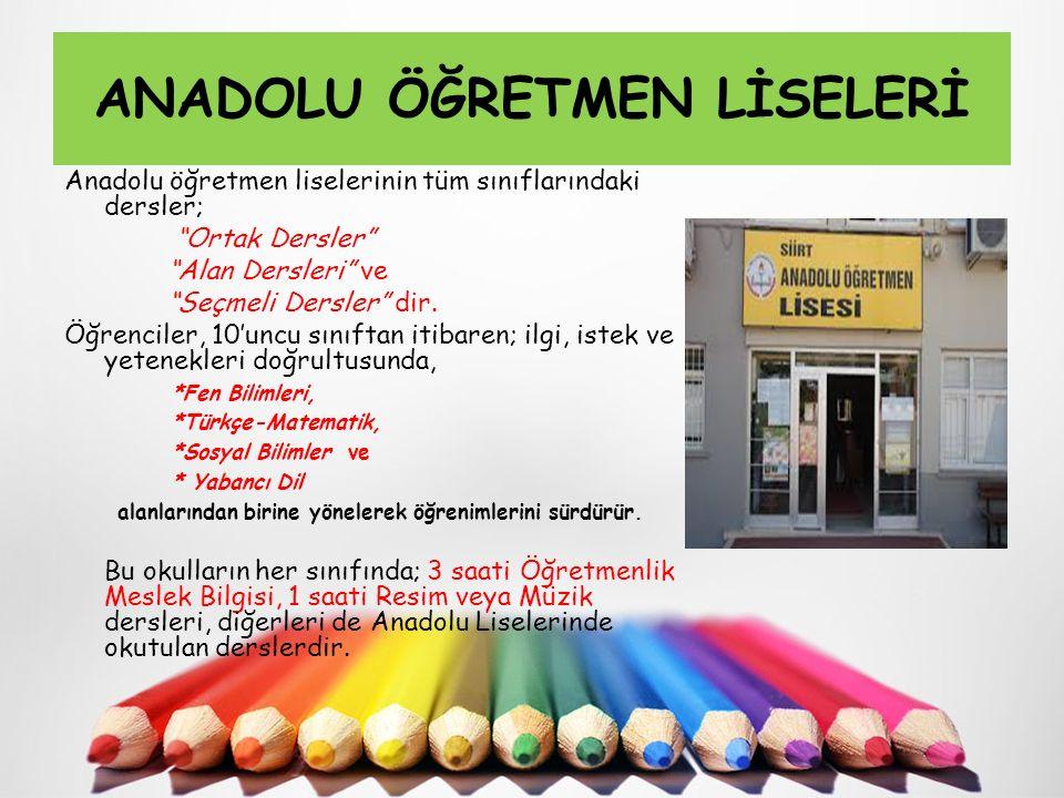"""ANADOLU ÖĞRETMEN LİSELERİ Anadolu öğretmen liselerinin tüm sınıflarındaki dersler; """"Ortak Dersler"""" """"Alan Dersleri"""" ve """"Seçmeli Dersler"""" dir. Öğrencile"""