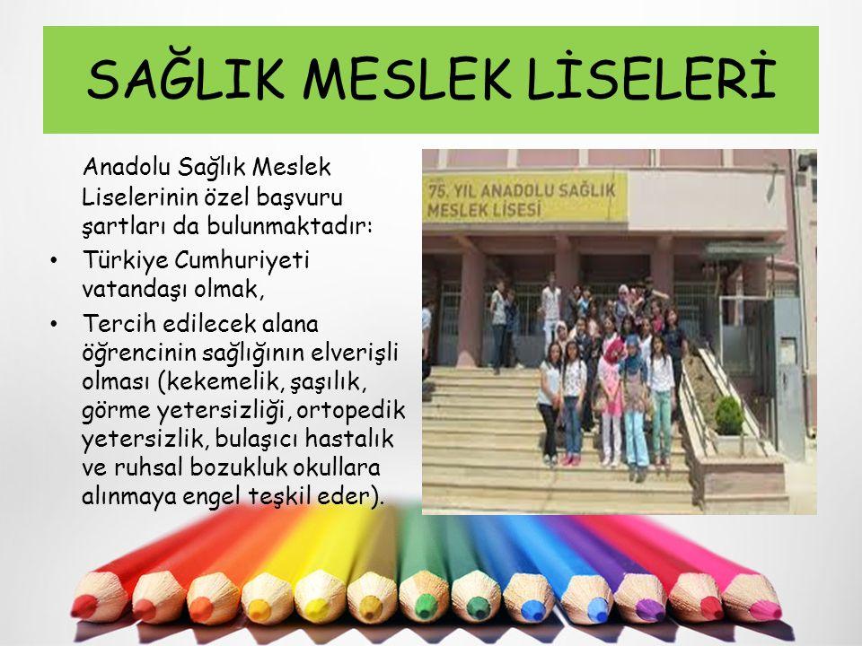 SAĞLIK MESLEK LİSELERİ Anadolu Sağlık Meslek Liselerinin özel başvuru şartları da bulunmaktadır: Türkiye Cumhuriyeti vatandaşı olmak, Tercih edilecek