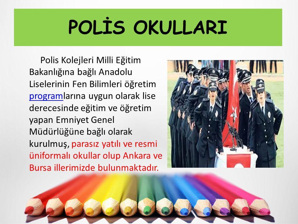 POLİS OKULLARI Polis Kolejleri Milli Eğitim Bakanlığına bağlı Anadolu Liselerinin Fen Bilimleri öğretim programlarına uygun olarak lise derecesinde eğ