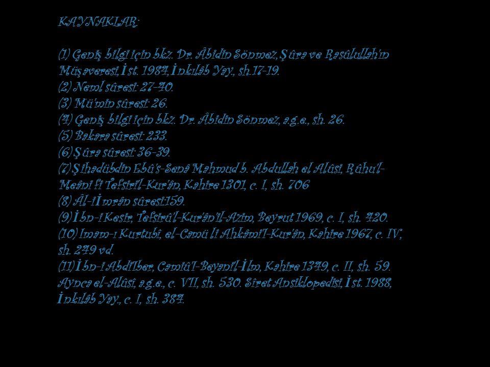 KAYNAKLAR: (1) Geni ş bilgi için bkz.Dr. Âbidin Sönmez, Ş ûra ve Rasûlullah ın Mü ş averesi, İ st.