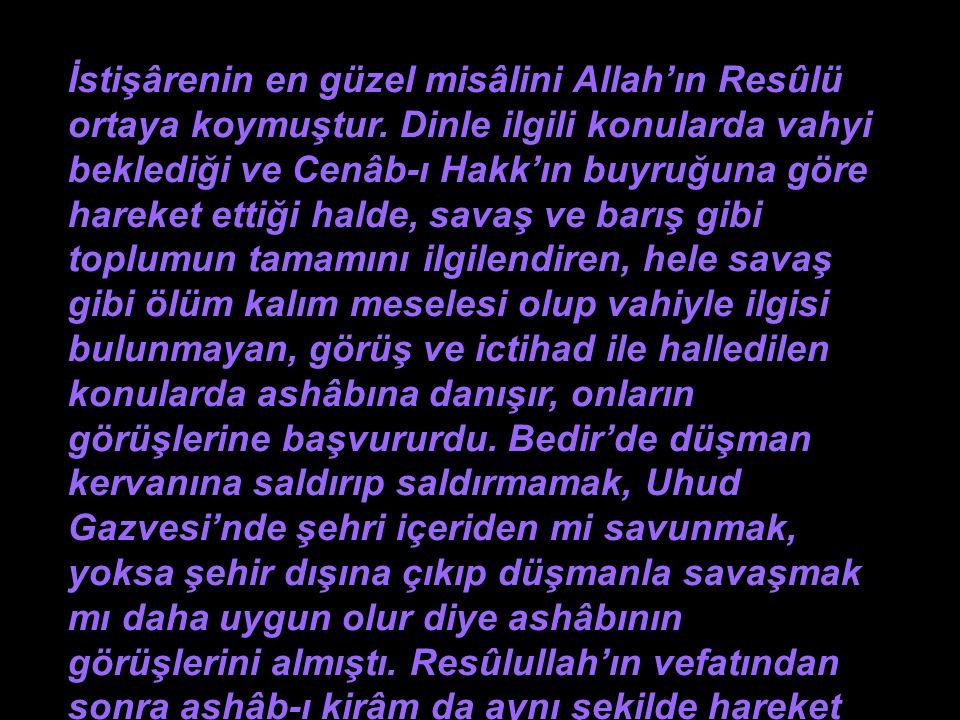 almak, İslâmiyet'in başlıca prensiplerinden biridir İstişârenin en güzel misâlini Allah'ın Resûlü ortaya koymuştur.