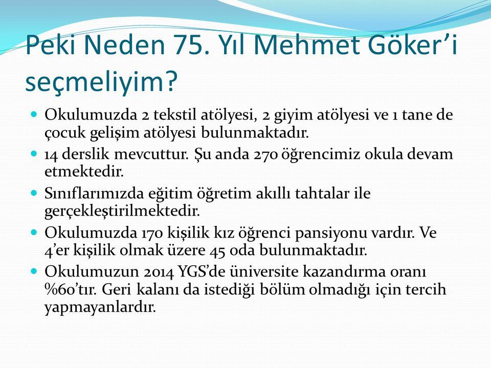 Peki Neden 75. Yıl Mehmet Göker'i seçmeliyim? Okulumuzda 2 tekstil atölyesi, 2 giyim atölyesi ve 1 tane de çocuk gelişim atölyesi bulunmaktadır. 14 de