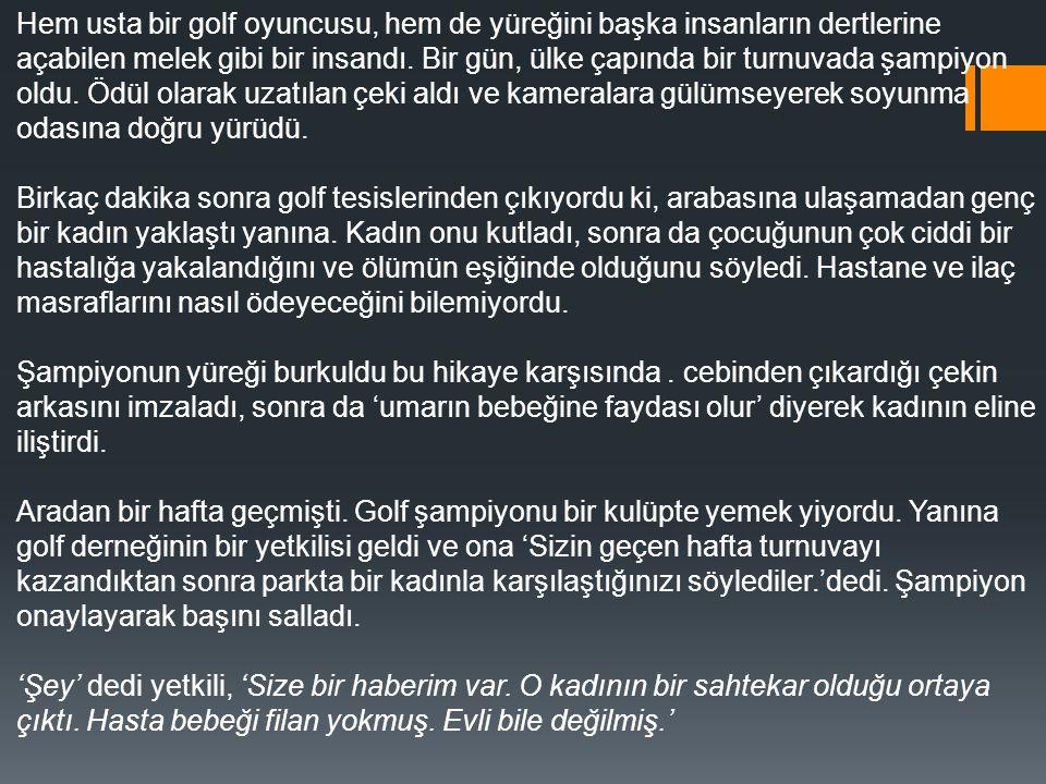 Hem usta bir golf oyuncusu, hem de yüreğini başka insanların dertlerine açabilen melek gibi bir insandı. Bir gün, ülke çapında bir turnuvada şampiyon