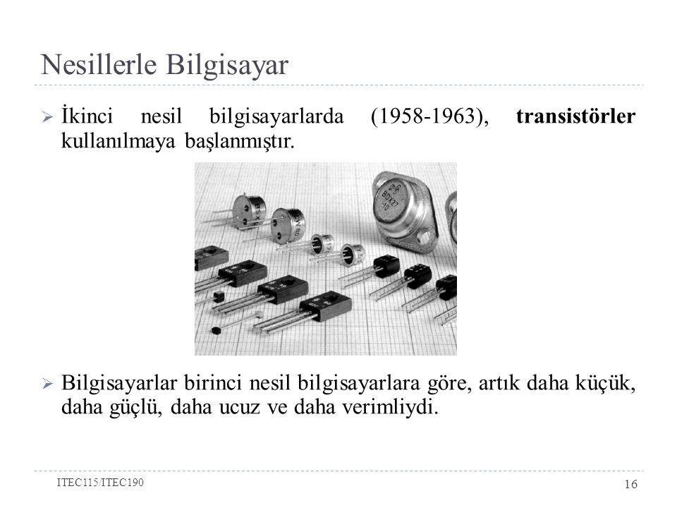 Nesillerle Bilgisayar  İkinci nesil bilgisayarlarda (1958-1963), transistörler kullanılmaya başlanmıştır.  Bilgisayarlar birinci nesil bilgisayarlar