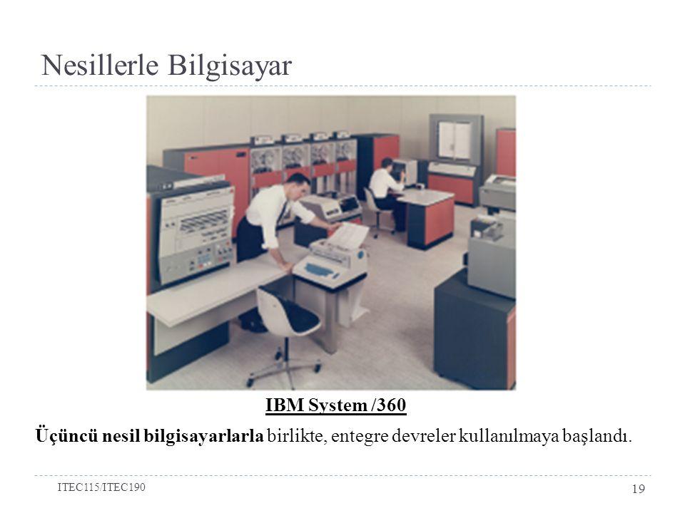 Nesillerle Bilgisayar IBM System /360 Üçüncü nesil bilgisayarlarla birlikte, entegre devreler kullanılmaya başlandı. ITEC115/ITEC190 19