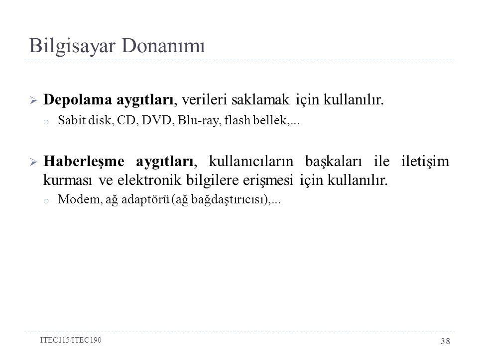  Depolama aygıtları, verileri saklamak için kullanılır. o Sabit disk, CD, DVD, Blu-ray, flash bellek,...  Haberleşme aygıtları, kullanıcıların başka