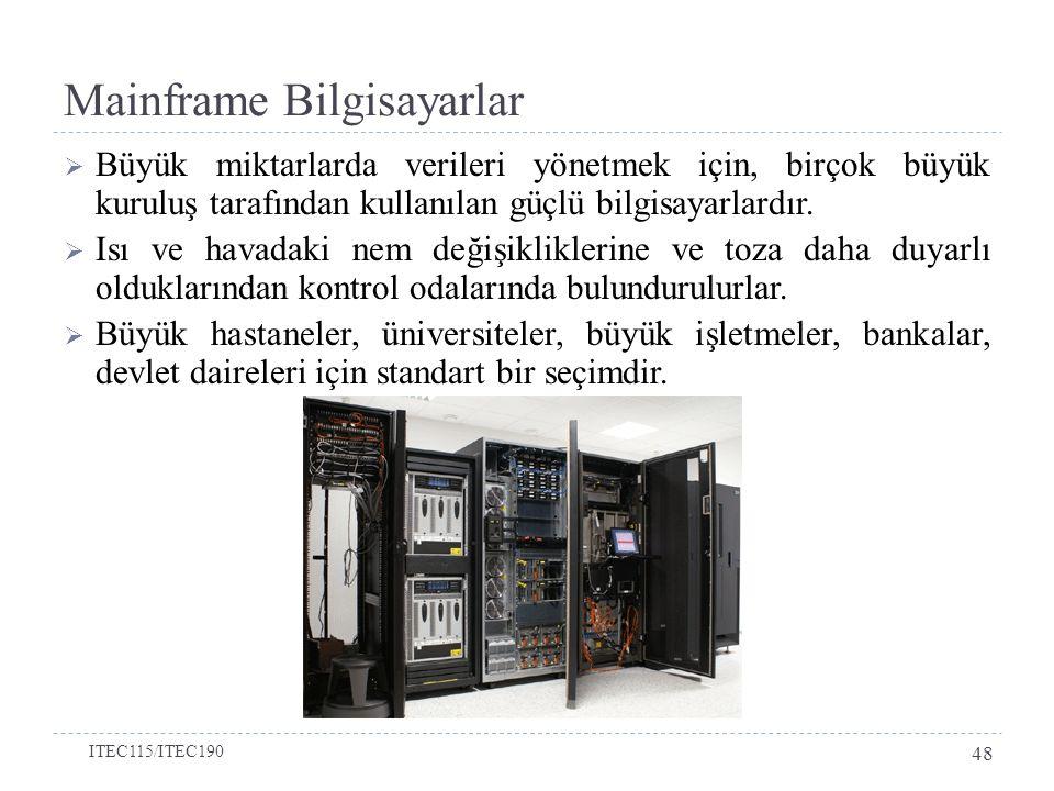 Mainframe Bilgisayarlar  Büyük miktarlarda verileri yönetmek için, birçok büyük kuruluş tarafından kullanılan güçlü bilgisayarlardır.  Isı ve havada