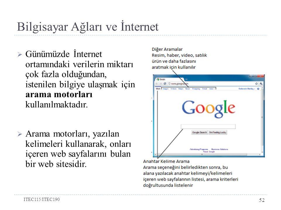 Bilgisayar Ağları ve İnternet  Günümüzde İnternet ortamındaki verilerin miktarı çok fazla olduğundan, istenilen bilgiye ulaşmak için arama motorları