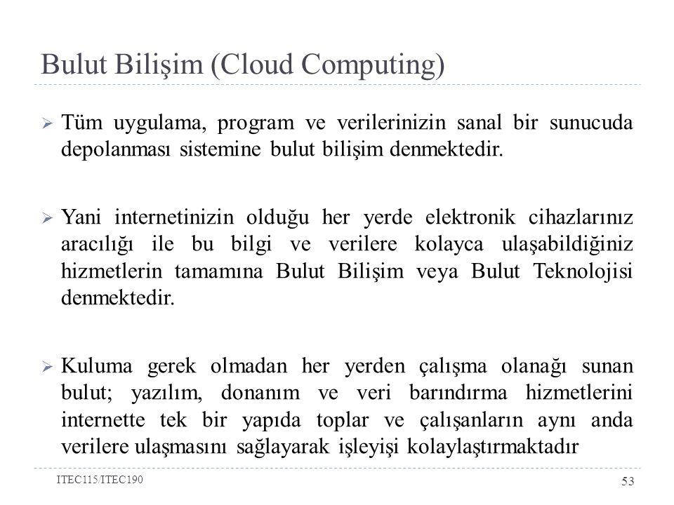 Bulut Bilişim (Cloud Computing)  Tüm uygulama, program ve verilerinizin sanal bir sunucuda depolanması sistemine bulut bilişim denmektedir.  Yani in