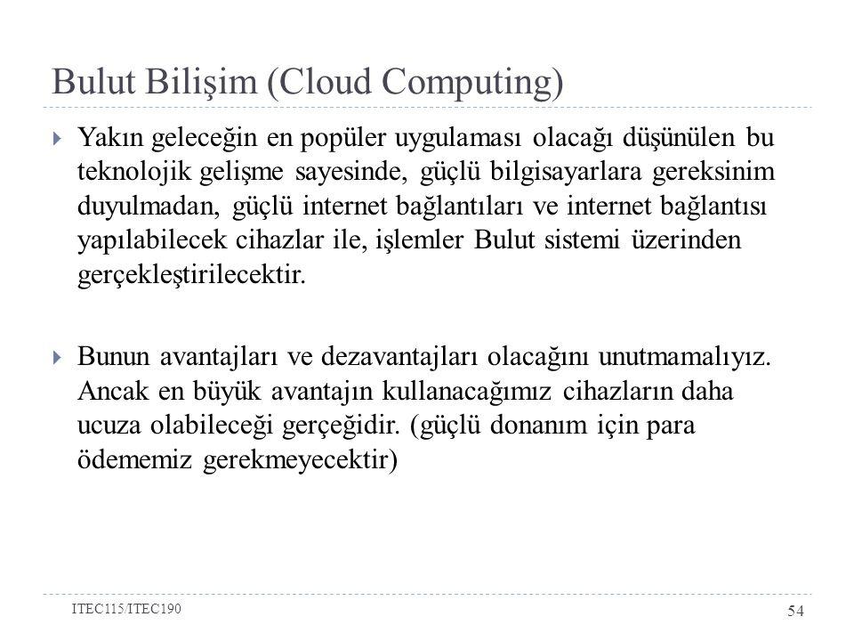 Bulut Bilişim (Cloud Computing)  Yakın geleceğin en popüler uygulaması olacağı düşünülen bu teknolojik gelişme sayesinde, güçlü bilgisayarlara gereks