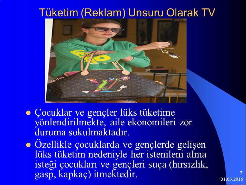 01.03.2016 7 Tüketim (Reklam) Unsuru Olarak TV Çocuklar ve gençler lüks tüketime yönlendirilmekte, aile ekonomileri zor duruma sokulmaktadır. Özellikl