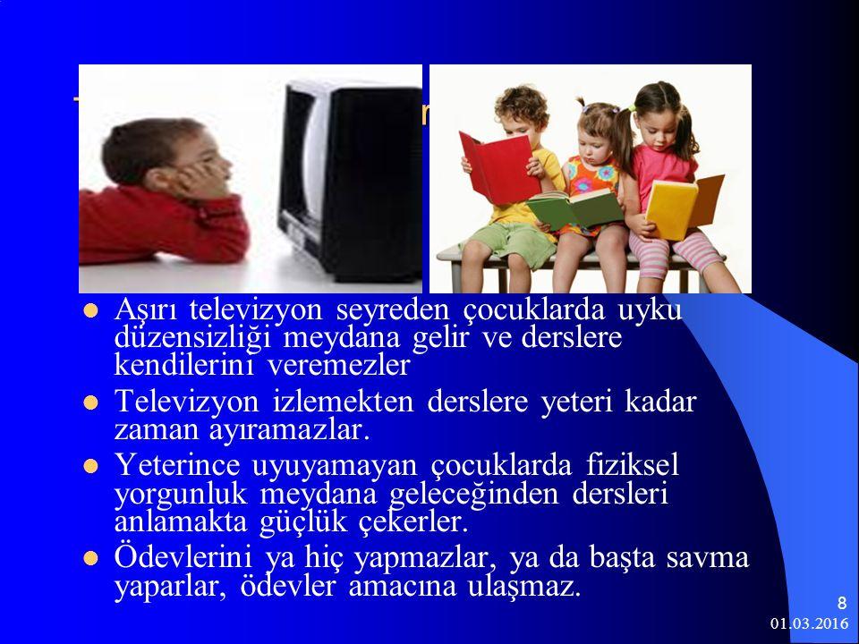 01.03.2016 8 Televizyonun Derslere Yönelik Etkisi Aşırı televizyon seyreden çocuklarda uyku düzensizliği meydana gelir ve derslere kendilerini veremez