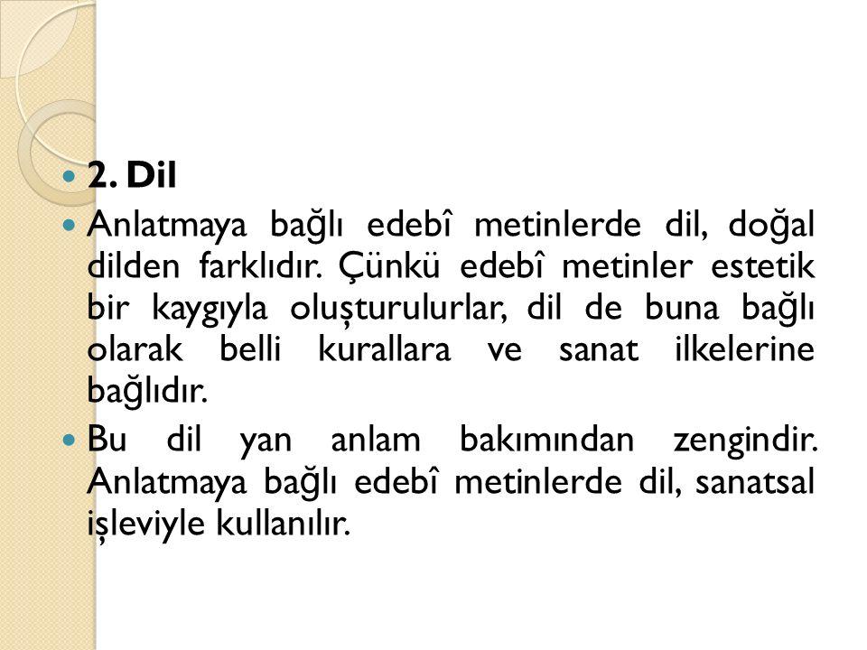 2. Dil Anlatmaya ba ğ lı edebî metinlerde dil, do ğ al dilden farklıdır.