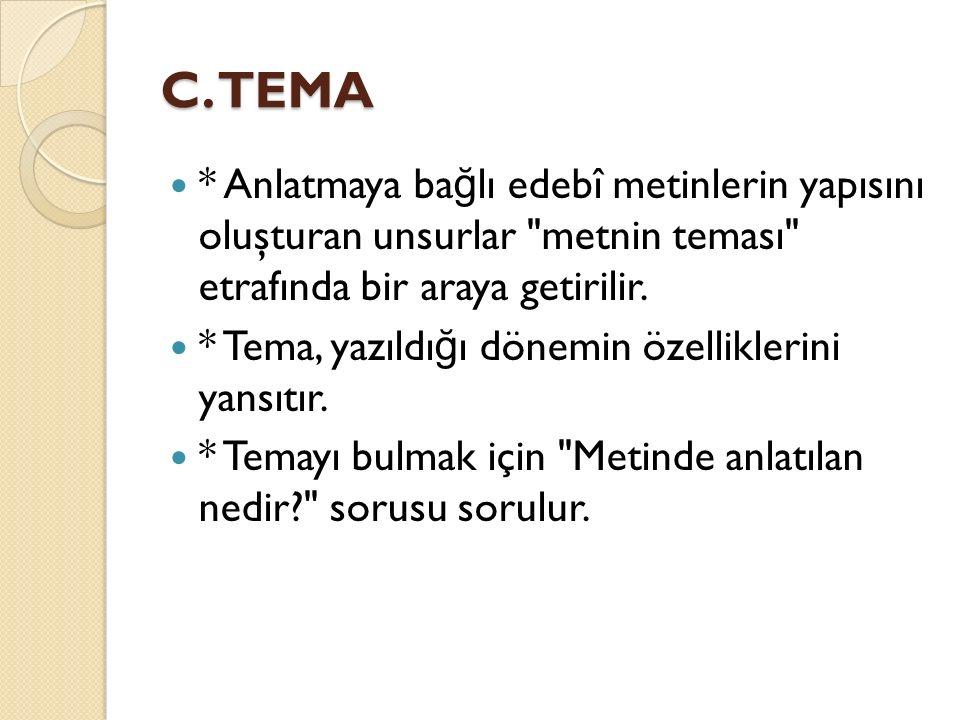 C. TEMA * Anlatmaya ba ğ lı edebî metinlerin yapısını oluşturan unsurlar