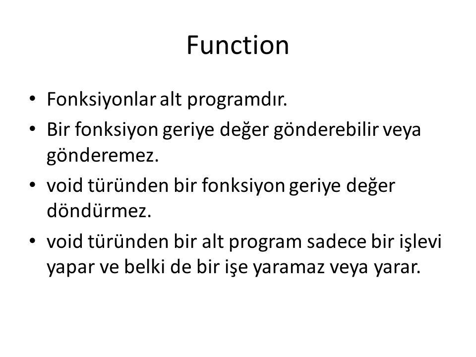 Function Fonksiyonlar alt programdır. Bir fonksiyon geriye değer gönderebilir veya gönderemez.