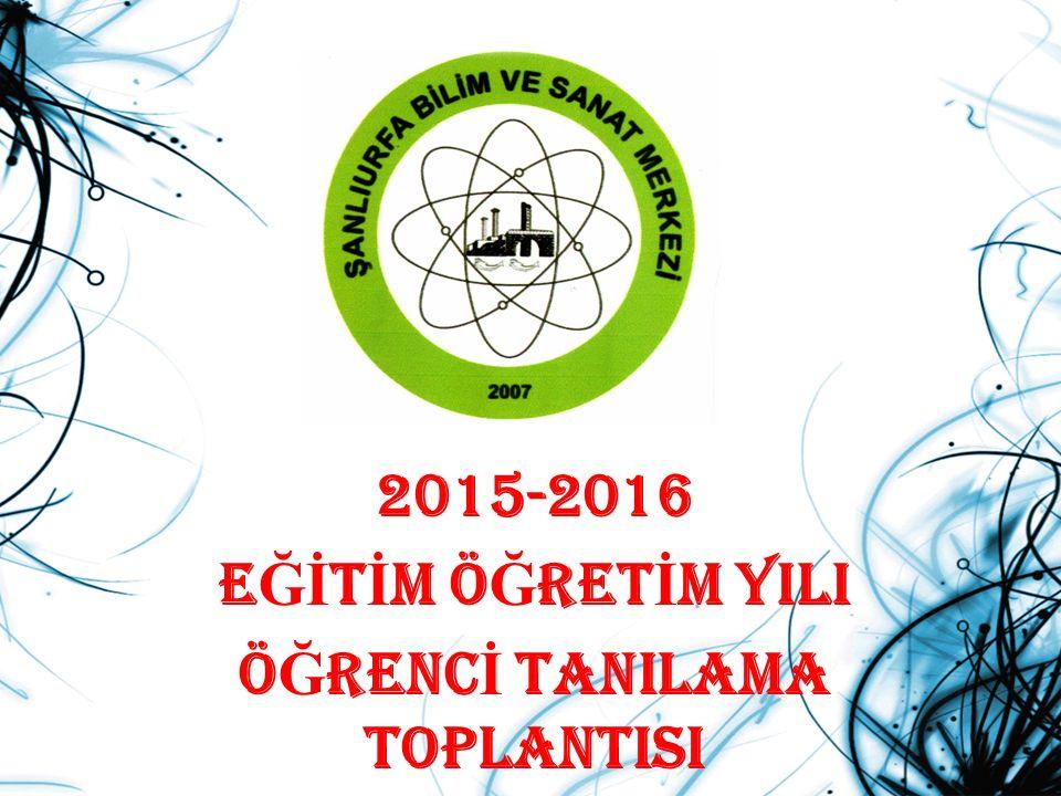 2015-2016 E Ğİ T İ M Ö Ğ RET İ M YILI Ö Ğ RENC İ TANILAMA TOPLANTISI