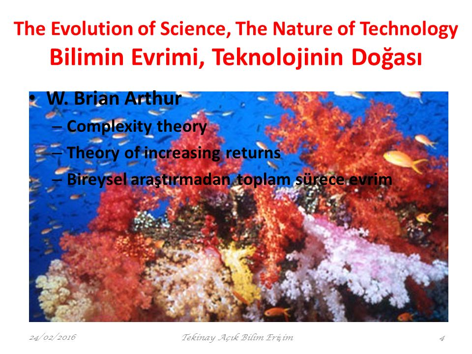 The Evolution of Science, The Nature of Technology Bilimin Evrimi, Teknolojinin Doğası W. Brian Arthur – Complexity theory – Theory of increasing retu