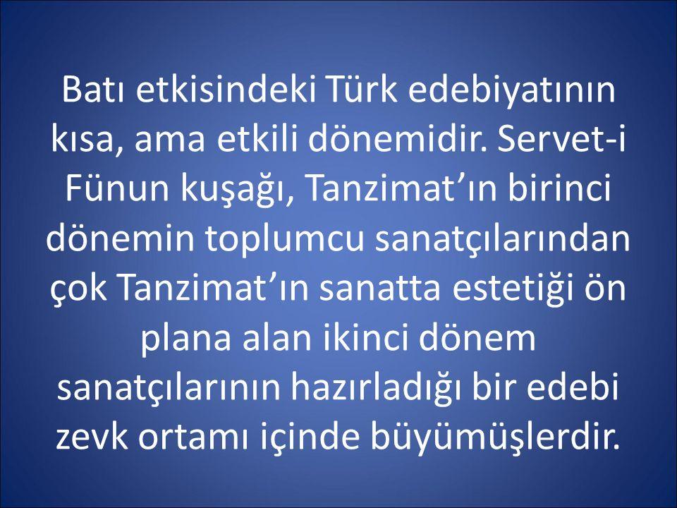 Batı etkisindeki Türk edebiyatının kısa, ama etkili dönemidir. Servet-i Fünun kuşağı, Tanzimat'ın birinci dönemin toplumcu sanatçılarından çok Tanzi