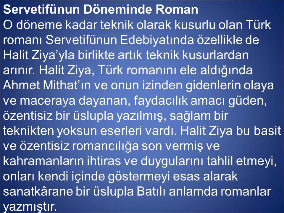 Servetifünun Döneminde Roman O döneme kadar teknik olarak kusurlu olan Türk romanı Servetifünun Edebiyatında özellikle de Halit Ziya'yla birlikte artı