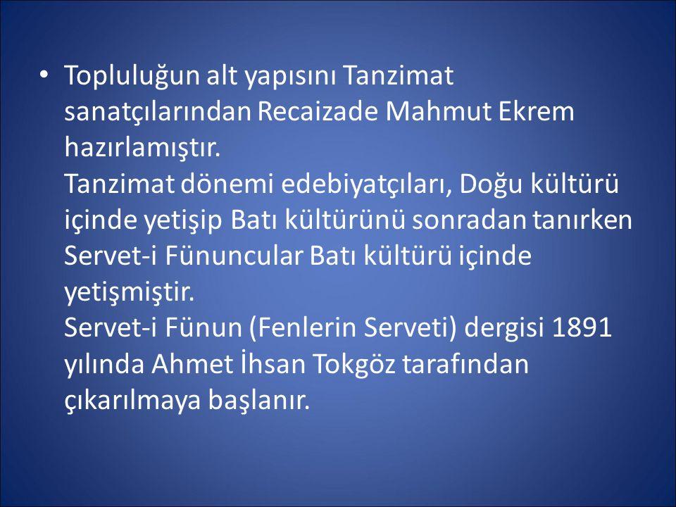 Topluluğun alt yapısını Tanzimat sanatçılarından Recaizade Mahmut Ekrem hazırlamıştır. Tanzimat dönemi edebiyatçıları, Doğu kültürü içinde yetişip Bat