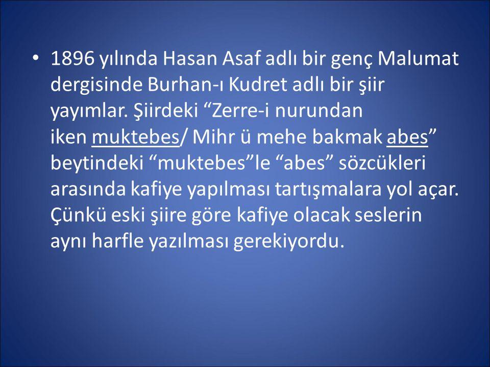"""1896 yılında Hasan Asaf adlı bir genç Malumat dergisinde Burhan-ı Kudret adlı bir şiir yayımlar. Şiirdeki """"Zerre-i nurundan iken muktebes/ Mihr ü mehe"""