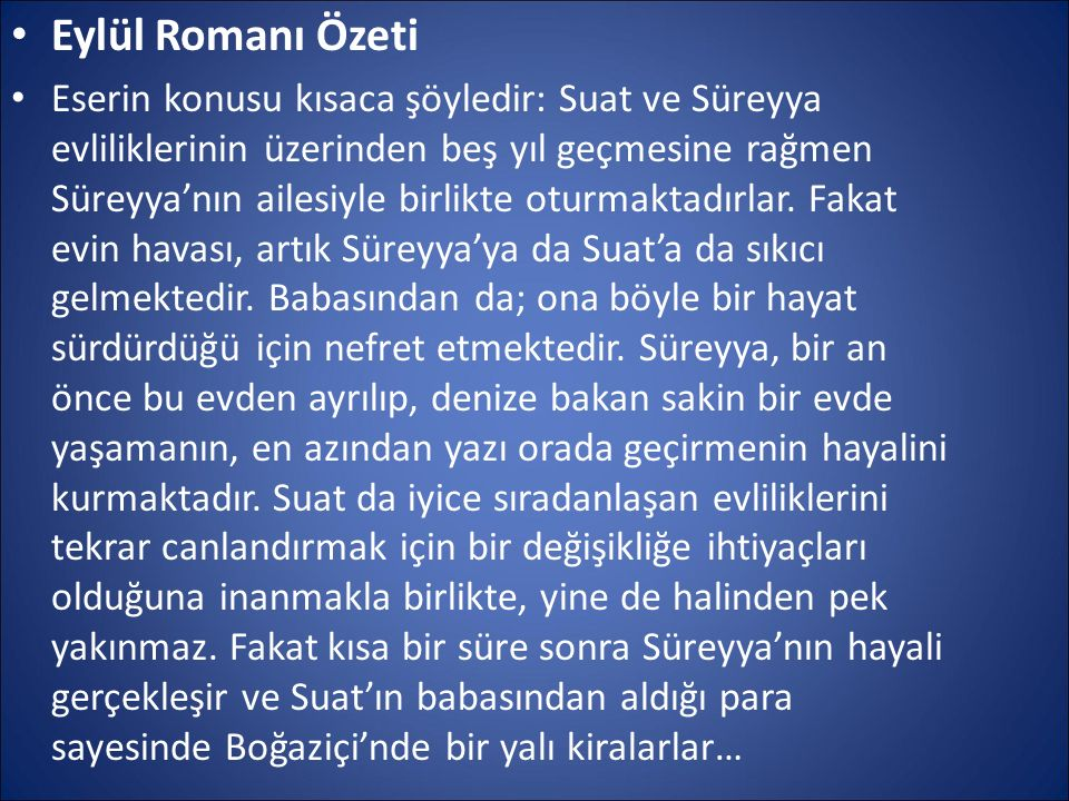 Eylül Romanı Özeti Eserin konusu kısaca şöyledir: Suat ve Süreyya evliliklerinin üzerinden beş yıl geçmesine rağmen Süreyya'nın ailesiyle birlikte otu