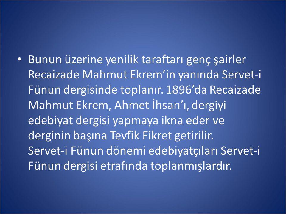 TEVFİK FİKRET  Aruzla Türkçeyi, şiirle düz yazıyı başarıyla kaynaştırmayı bilmiştir.