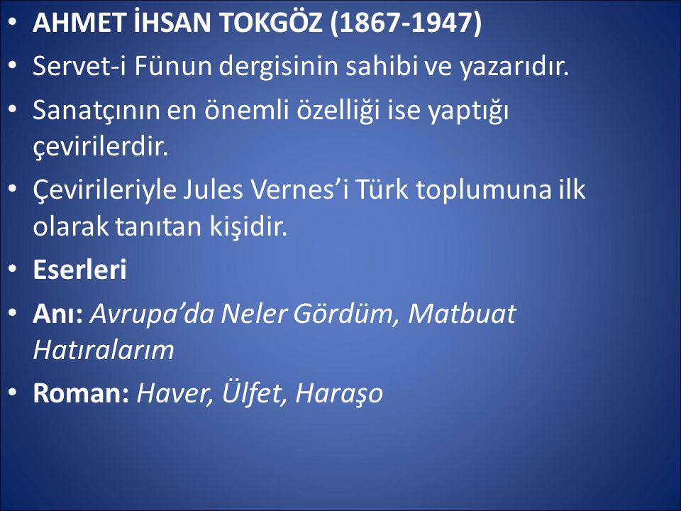 AHMET İHSAN TOKGÖZ (1867-1947) Servet-i Fünun dergisinin sahibi ve yazarıdır. Sanatçının en önemli özelliği ise yaptığı çevirilerdir. Çevirileriyle Ju