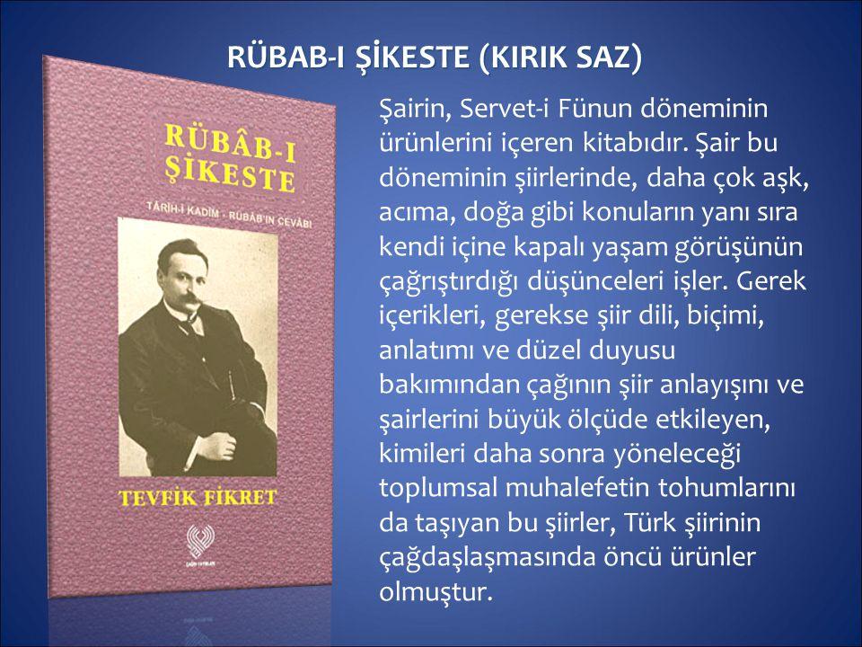 RÜBAB-I ŞİKESTE (KIRIK SAZ) Şairin, Servet-i Fünun döneminin ürünlerini içeren kitabıdır. Şair bu döneminin şiirlerinde, daha çok aşk, acıma, doğa gib