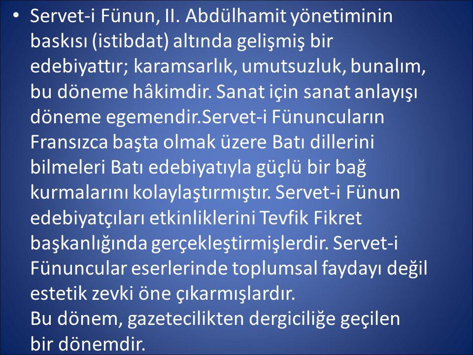 Servet-i Fünun, II. Abdülhamit yönetiminin baskısı (istibdat) altında gelişmiş bir edebiyattır; karamsarlık, umutsuzluk, bunalım, bu döneme hâkimdir.