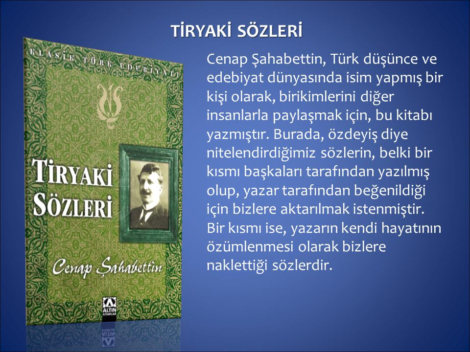 TİRYAKİ SÖZLERİ Cenap Şahabettin, Türk düşünce ve edebiyat dünyasında isim yapmış bir kişi olarak, birikimlerini diğer insanlarla paylaşmak için, bu k