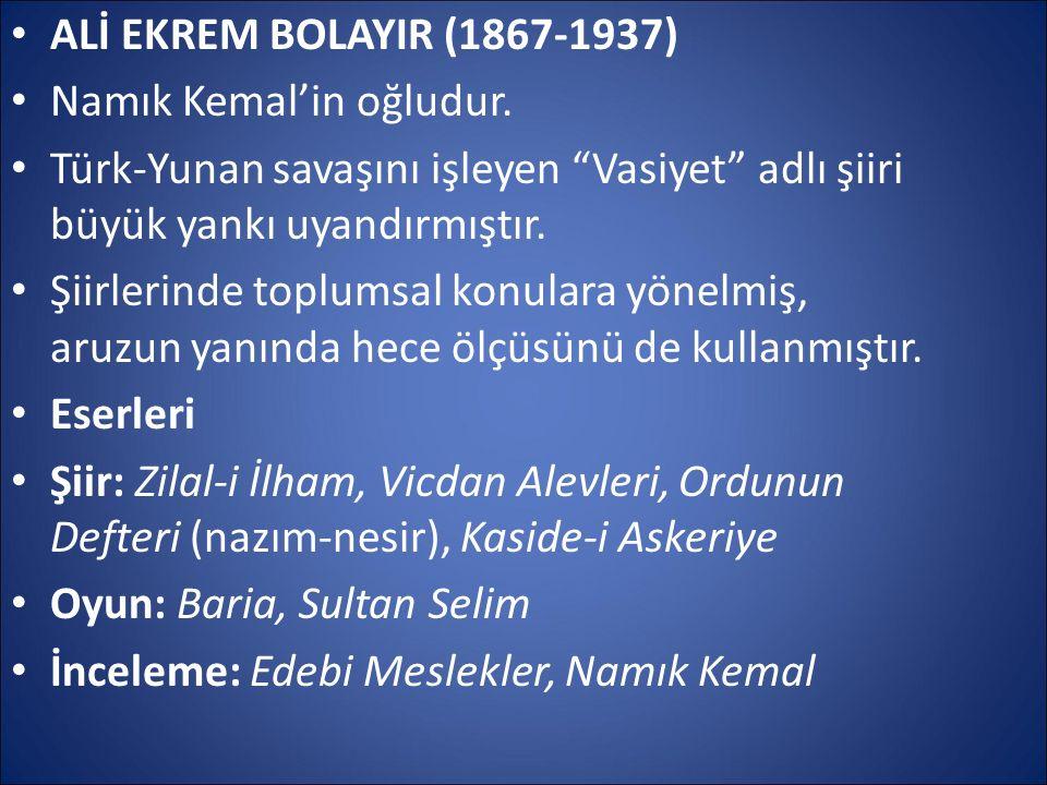 """ALİ EKREM BOLAYIR (1867-1937) Namık Kemal'in oğludur. Türk-Yunan savaşını işleyen """"Vasiyet"""" adlı şiiri büyük yankı uyandırmıştır. Şiirlerinde toplumsa"""