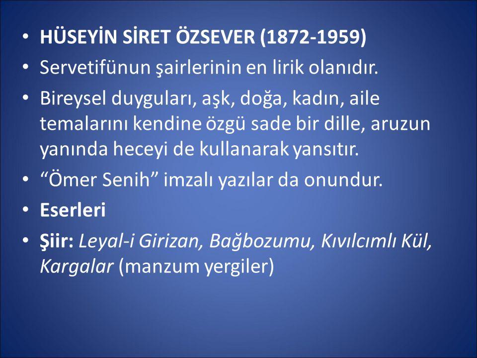 HÜSEYİN SİRET ÖZSEVER (1872-1959) Servetifünun şairlerinin en lirik olanıdır. Bireysel duyguları, aşk, doğa, kadın, aile temalarını kendine özgü sade