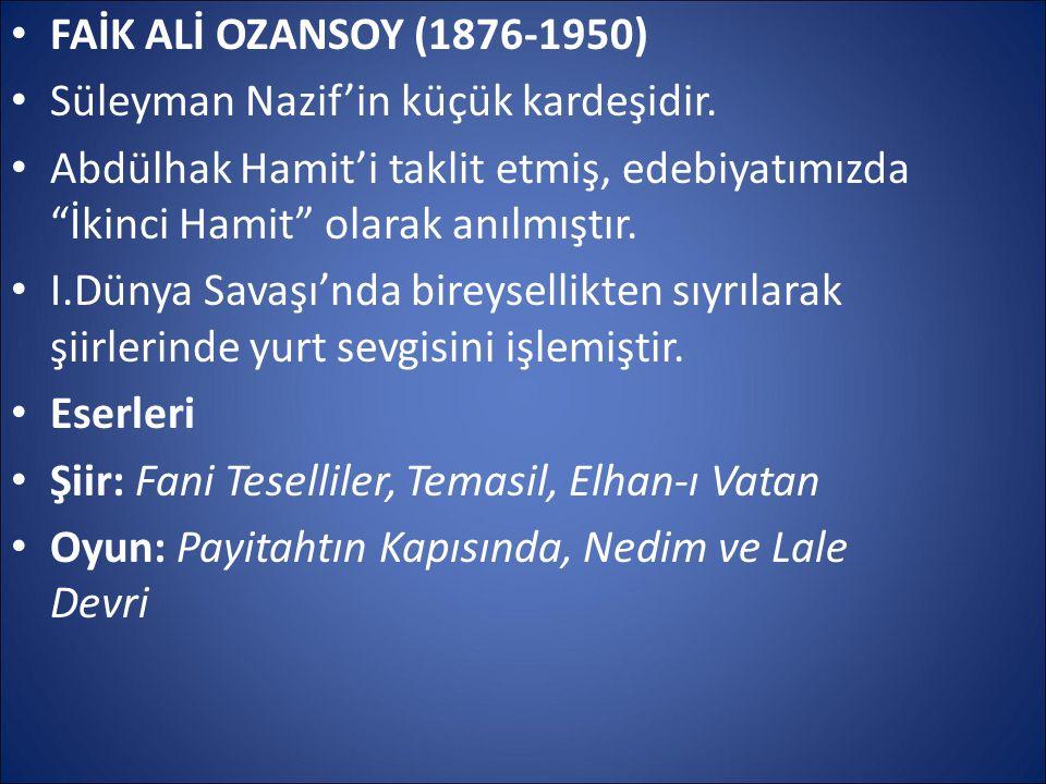 """FAİK ALİ OZANSOY (1876-1950) Süleyman Nazif'in küçük kardeşidir. Abdülhak Hamit'i taklit etmiş, edebiyatımızda """"İkinci Hamit"""" olarak anılmıştır. I.Dün"""