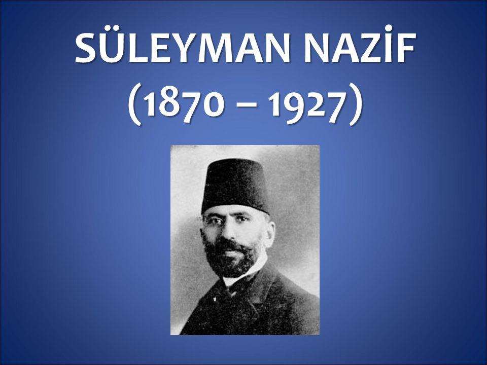 SÜLEYMAN NAZİF (1870 – 1927)