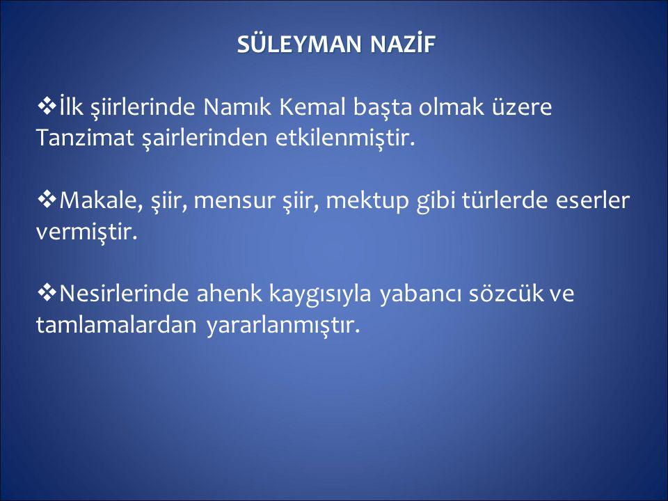 SÜLEYMAN NAZİF  İlk şiirlerinde Namık Kemal başta olmak üzere Tanzimat şairlerinden etkilenmiştir.  Makale, şiir, mensur şiir, mektup gibi türlerde