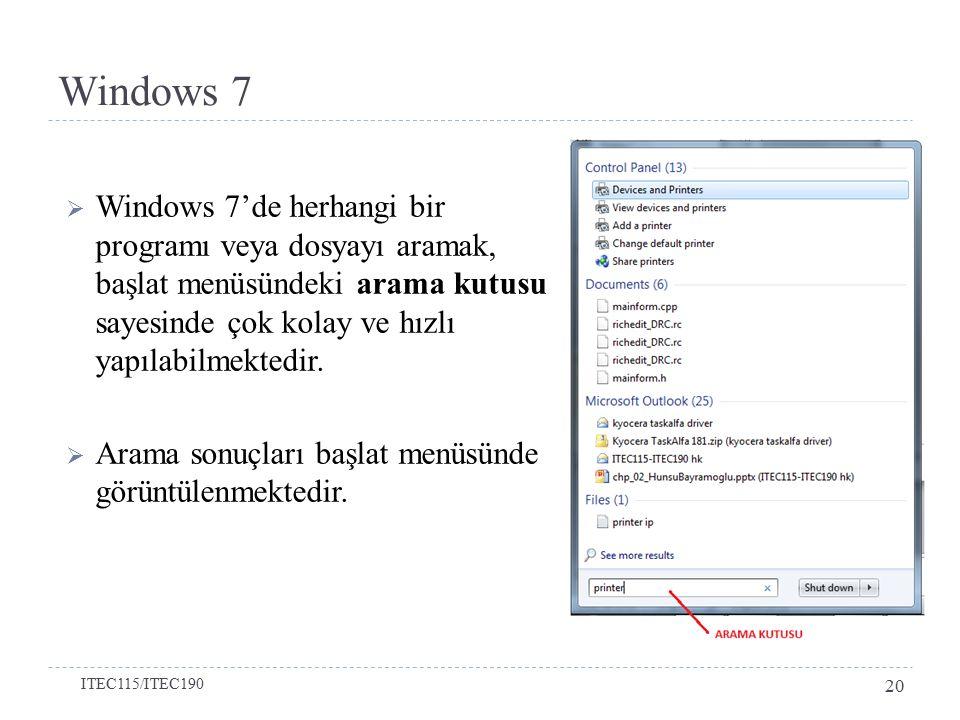  Windows 7'de herhangi bir programı veya dosyayı aramak, başlat menüsündeki arama kutusu sayesinde çok kolay ve hızlı yapılabilmektedir.