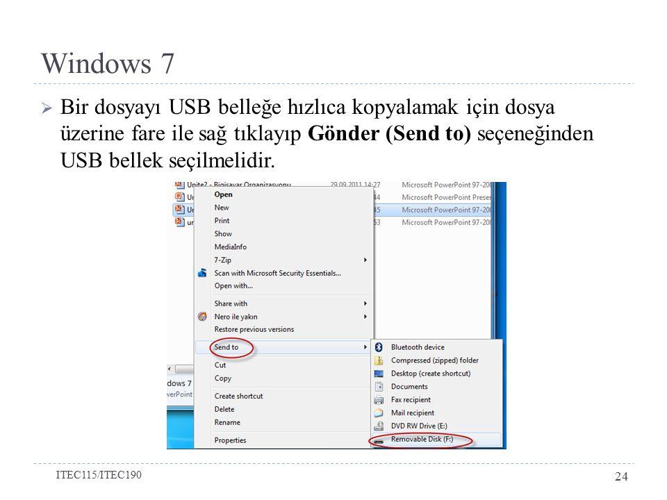 Windows 7  Bir dosyayı USB belleğe hızlıca kopyalamak için dosya üzerine fare ile sağ tıklayıp Gönder (Send to) seçeneğinden USB bellek seçilmelidir.