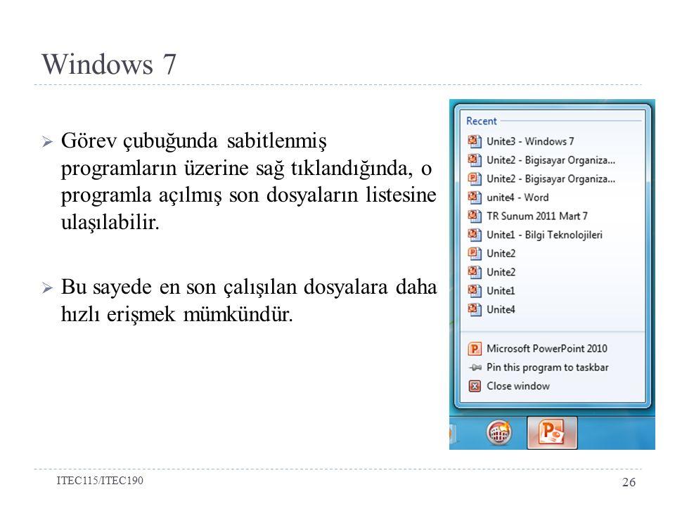 Windows 7  Görev çubuğunda sabitlenmiş programların üzerine sağ tıklandığında, o programla açılmış son dosyaların listesine ulaşılabilir.