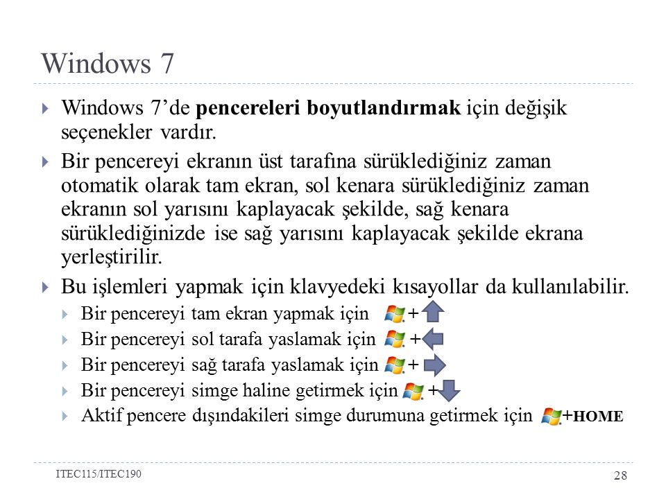  Windows 7'de pencereleri boyutlandırmak için değişik seçenekler vardır.