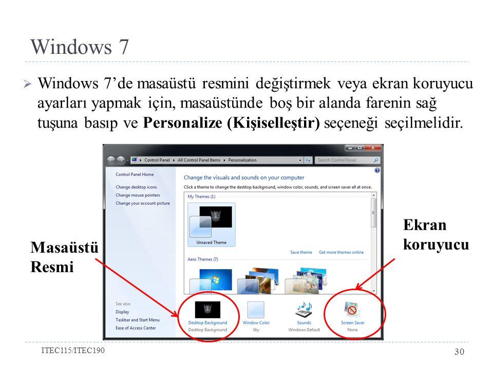 Windows 7  Windows 7'de masaüstü resmini değiştirmek veya ekran koruyucu ayarları yapmak için, masaüstünde boş bir alanda farenin sağ tuşuna basıp ve Personalize (Kişiselleştir) seçeneği seçilmelidir.