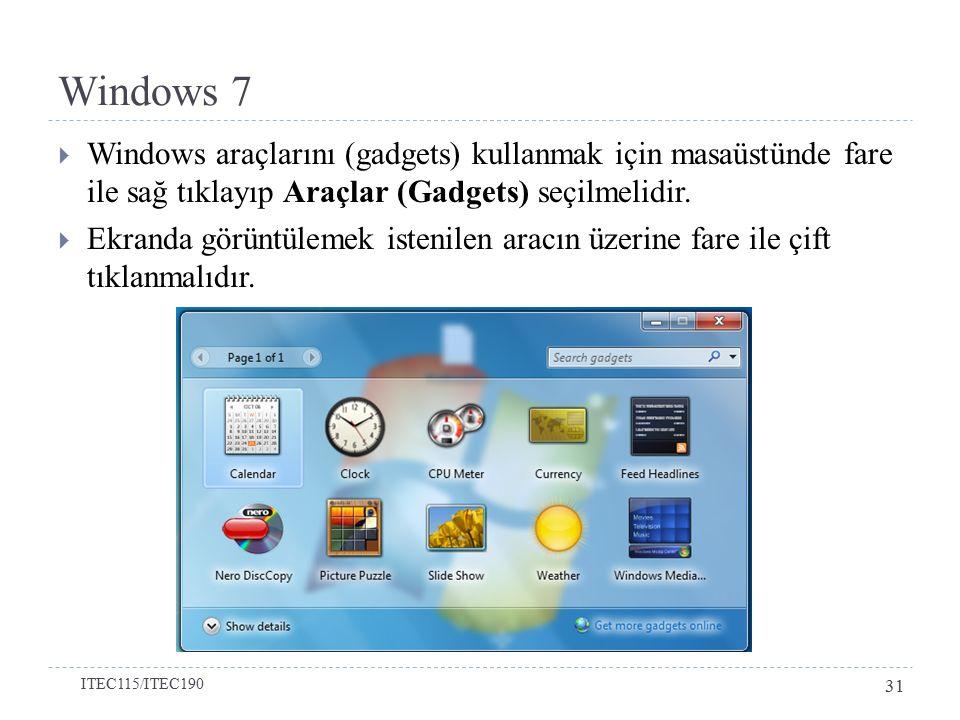 Windows 7  Windows araçlarını (gadgets) kullanmak için masaüstünde fare ile sağ tıklayıp Araçlar (Gadgets) seçilmelidir.