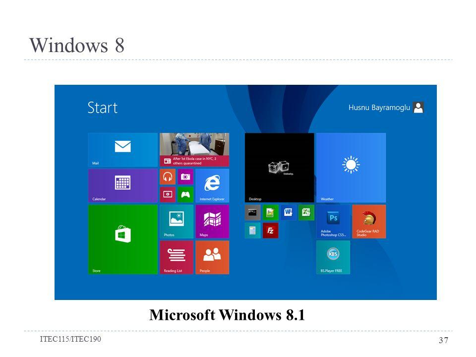 Windows 8 Microsoft Windows 8.1 ITEC115/ITEC190 37