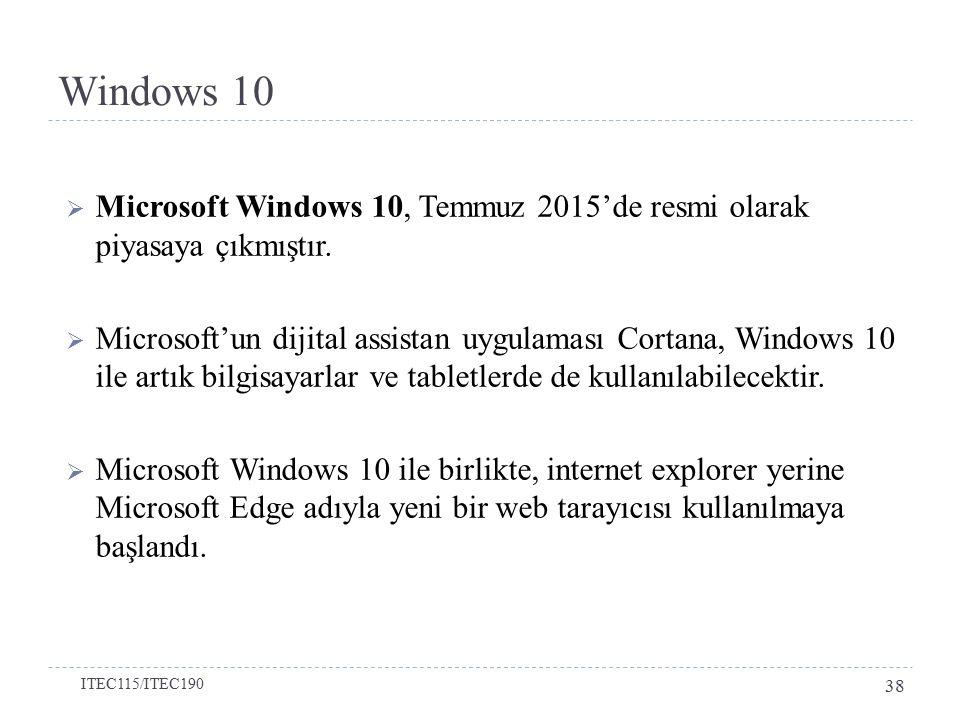  Microsoft Windows 10, Temmuz 2015'de resmi olarak piyasaya çıkmıştır.