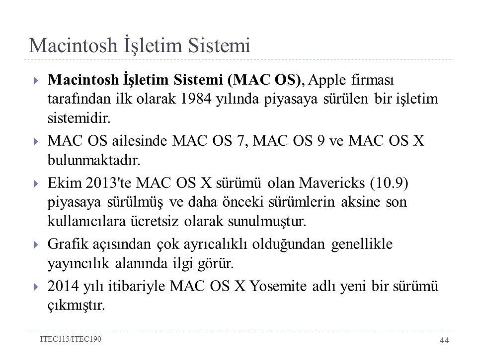  Macintosh İşletim Sistemi (MAC OS), Apple firması tarafından ilk olarak 1984 yılında piyasaya sürülen bir işletim sistemidir.