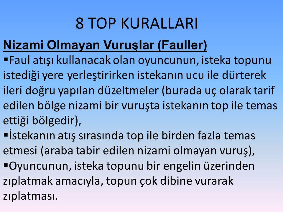 8 TOP KURALLARI Nizami Olmayan Vuruşlar (Fauller)  Faul atışı kullanacak olan oyuncunun, isteka topunu istediği yere yerleştirirken istekanın ucu ile